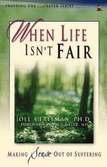 WHEN LIFE ISN'T FAIR: Making Sense Out of Suffering (142 pages)